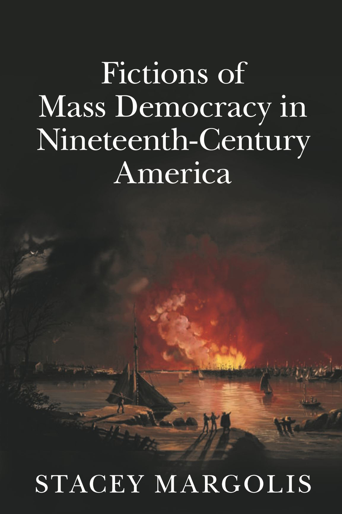 Fictions of Mass Democracy in Nineteenth-Century American by Stacey Margolis