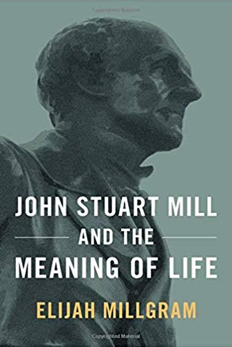 John Stuart Mill and the Meaning og Life by Elijah Millgram