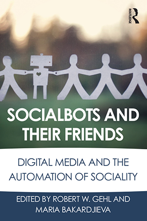 Social Bots and their Friends by by Robert W. Gehl and Maria Bakardjieva