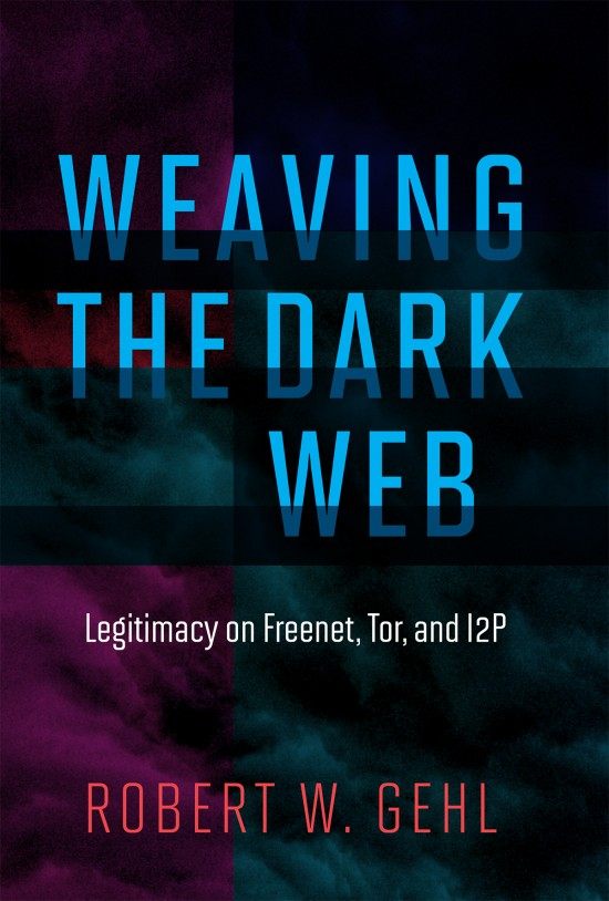 Weaving the Dark Web by Robet Gehl